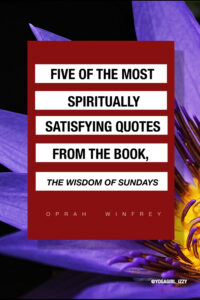 Five of the most spiritually satisfying quotes fro the book, the wisdom of Sundays