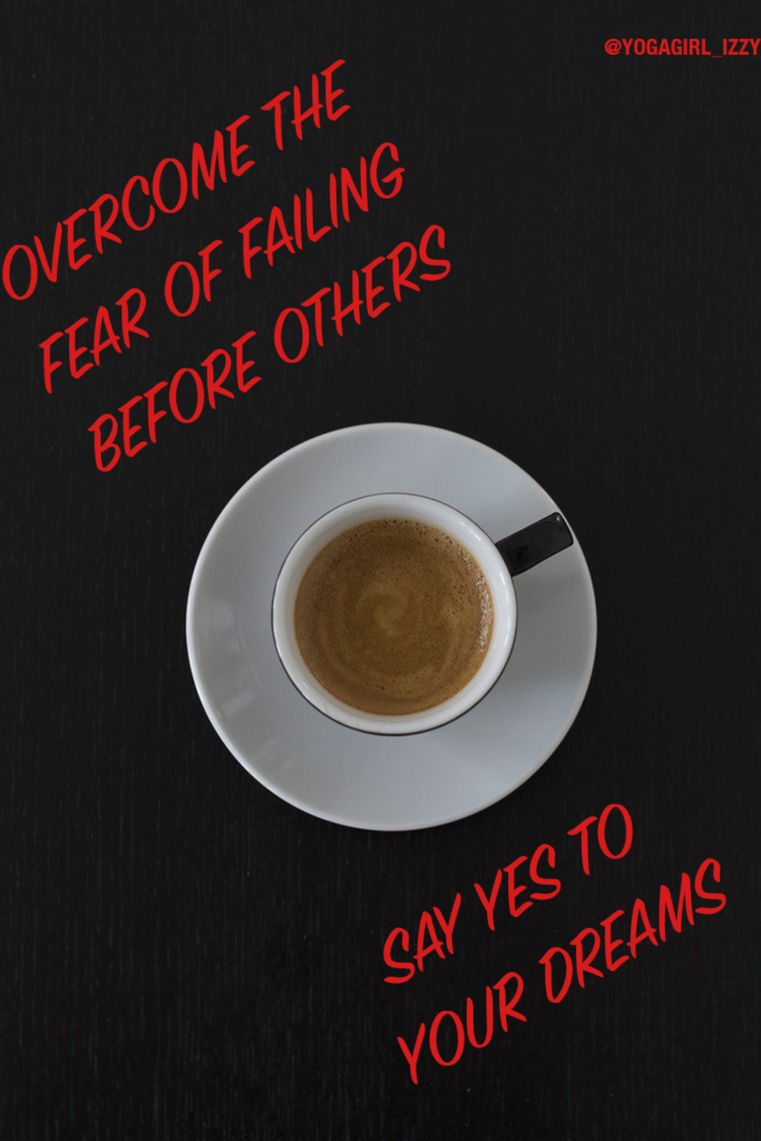 Overcome the fear of failing before others
